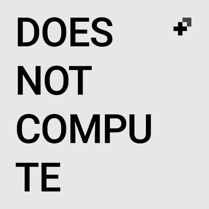 Does Not Compute